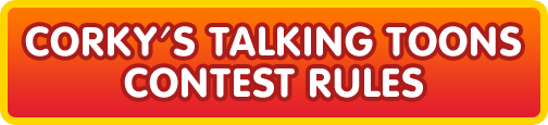 Corky's Talking Toons Contest Rule